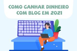 Como ganhar dinheiro com blog em 2021
